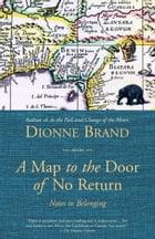 A Map to the Door of No Return: Notes to Belonging by Dionne Brand