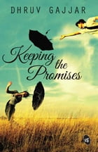Keeping The Promises by Dhruv Gajjar
