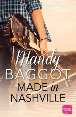 Book Made in Nashville: The perfect feel good country music romance for fans of TV show Nashville by Mandy Baggot