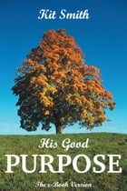 His Good Purpose: The e-Book Version by Kit Smith