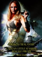 Captain Little Sunshine: Female Pirate: (Adventure Short Story) by Thomas Tralantry