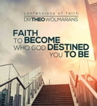Faith to become all God destined you to be by Dr Theo Wolmarans