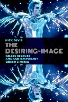 The Desiring-Image: Gilles Deleuze and Contemporary Queer Cinema by Nick Davis