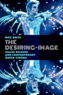 Book The Desiring-Image: Gilles Deleuze and Contemporary Queer Cinema by Nick Davis