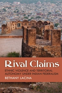 Rival Claims: Ethnic Violence and Territorial Autonomy under Indian Federalism