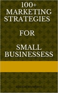 100+ Marketing Strategies for Small Businesses