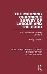 The Morning Chronicle Survey of Labour and the Poor: The Metropolitan Districts Volume 4
