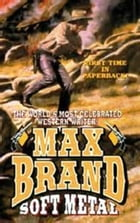 Soft Metal by Max Brand