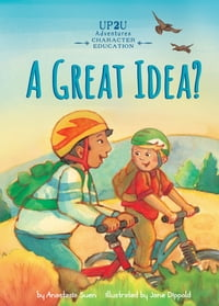A Great Idea?: An Up2U Character Education Adventure