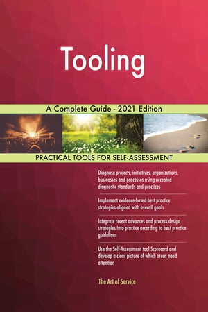 Tooling A Complete Guide - 2021 Edition by Gerardus Blokdyk