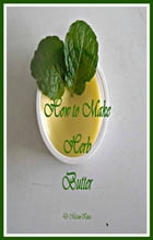 How to Make Herb Butter by Miriam Kinai