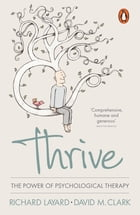 Thrive: The Power of Evidence-Based Psychological Therapies by Richard Layard
