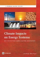 Climate Impacts on Energy Systems: Key Issues for Energy Sector Adaptation by Ebinger,Jane; Vergara,Walter