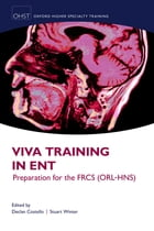 Viva Training in ENT: Preparation for the FRCS (ORL-HNS): Preparation for the FRCS (ORL-HNS)