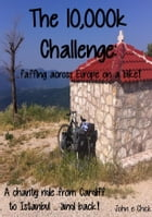 The 10,000k Challenge: ...faffing across Europe on a bike! by John e Chick