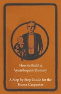 How to Build a Ventriloquist Dummy - A Step by Step Guide for the Home Carpenter 4e85c699-e911-4b0d-a7e6-f4e77d1af8f7