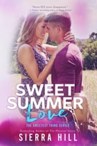 Sweet Summer Love: The Sweetest Thing, #3 by Sierra Hill