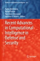 Recent Advances in Computational Intelligence in Defense and Security by Rami Abielmona