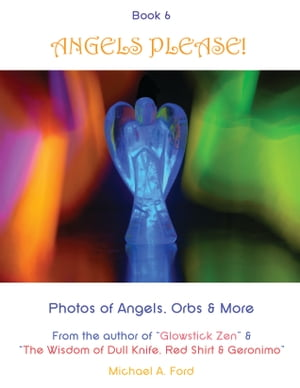Angels Please! (Book 6): Photos of Angels, Orbs & More