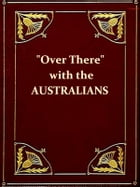 'Over There' with the Australians [Illustrated] by R. Hugh Knyvett