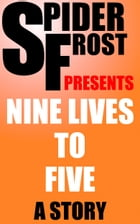 Nine Lives To Five by Spider Frost