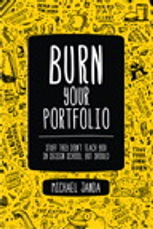 Burn Your Portfolio Stuff they don't teach you in design school,  but should