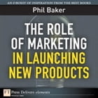 The Role of Marketing in Launching New Products by Phil Baker