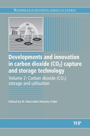 Developments and Innovation in Carbon Dioxide (CO2) Capture and Storage Technology Carbon Dioxide (Co2) Storage and Utilisation