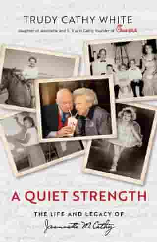 A Quiet Strength: The Life and Legacy of Jeannette M. Cathy by Trudy Cathy White
