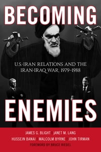 Becoming Enemies: U.S.-Iran Relations and the Iran-Iraq War, 1979–1988
