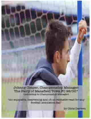 Johnny Cooper, Championship Manager: The Story of Mansfield Town FC 99/00 (according to Championship Manager) by Chris Darwen