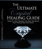 The Ultimate Crystal Healing Guide by Anonymous