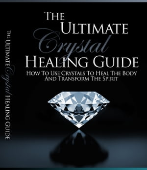 The Ultimate Crystal Healing Guide