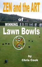 Zen And The Art Of Winning Lawn Bowls by Chris Cook