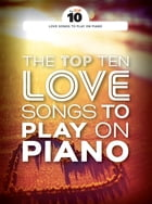 The Top Ten Love Songs To Play On Piano by Wise Publications