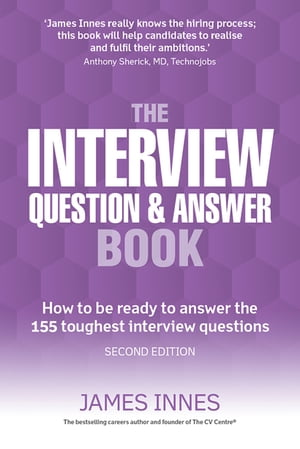 The Interview Question & Answer Book How to be ready to answer the 155 toughest interview questions