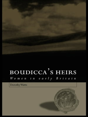 Boudicca's Heirs Women in Early Britain