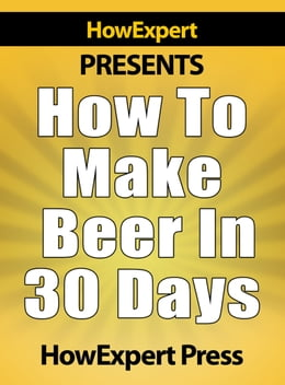 Book How to Make Beer in 30 Days by HowExpert