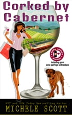 Corked by Cabernet: A Wine Lover's Mystery, #5 by Michele Scott