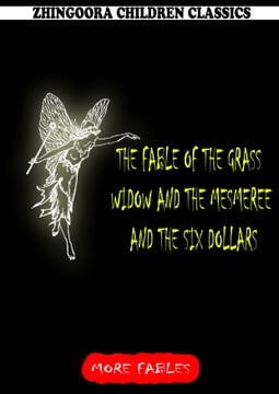 The Fable Of The Grass Widow And The Mesmeree And The Six Dollars