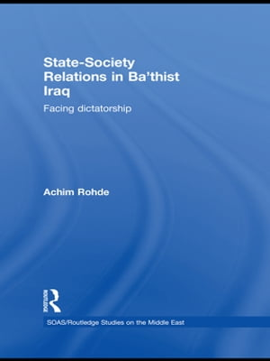 State-Society Relations in Ba'thist Iraq Facing Dictatorship
