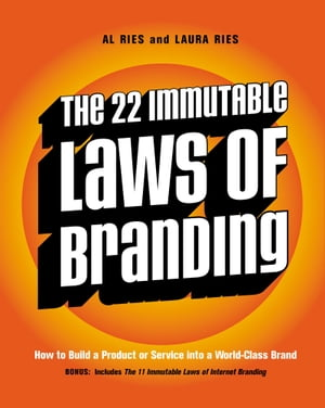 The 22 Immutable Laws of Branding How to Build a Product or Service into a World-Class Brand