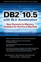DB2 10.5 with BLU Acceleration: New Dynamic In-Memory Analytics for the Era of Big Data by Paul Zikopoulos