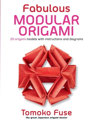 Fabulous Modular Origami: 20 Origami Models with Instructions and Diagrams by Tomoko Fuse