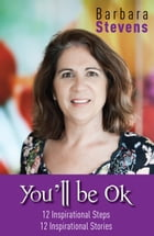 You'll Be Ok 12 Inspirational Steps 12 Inspirational Stories by Barbara Stevens