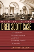 Origins of the Dred Scott Case: Jacksonian Jurisprudence and the Supreme Court, 1837-1857 1f8a96bf-c878-421b-89b2-d45818bd8a3c