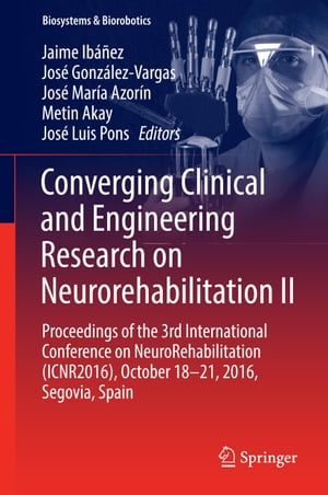 Converging Clinical and Engineering Research on Neurorehabilitation II: Proceedings of the 3rd International Conference on NeuroRehabilitation (ICNR2016), October 18-21, 2016, Segovia, Spain