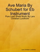 Ave Maria By Schubert for Eb Instrument - Pure Lead Sheet Music By Lars Christian Lundholm by Lars Christian Lundholm