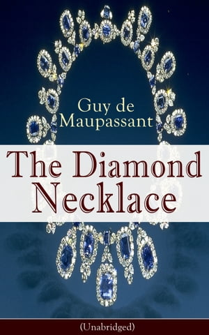 The Diamond Necklace (Unabridged): From one of the greatest French writers, widely regarded as the 'Father of Short Story' writing, who by Guy de Maupassant