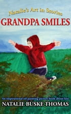 Grandpa Smiles: An inspirational oil painting picture book about loss by Natalie Buske Thomas
